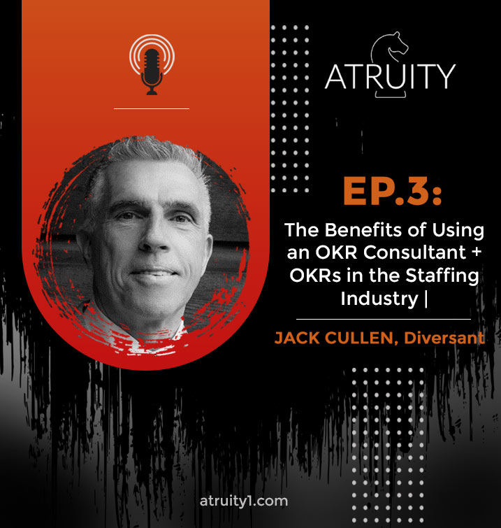 PODCAST_ Ep.3_ The Benefits of Using an OKR Consultant + OKRs in the Staffing Industry _ Jack Cullen, Diversant