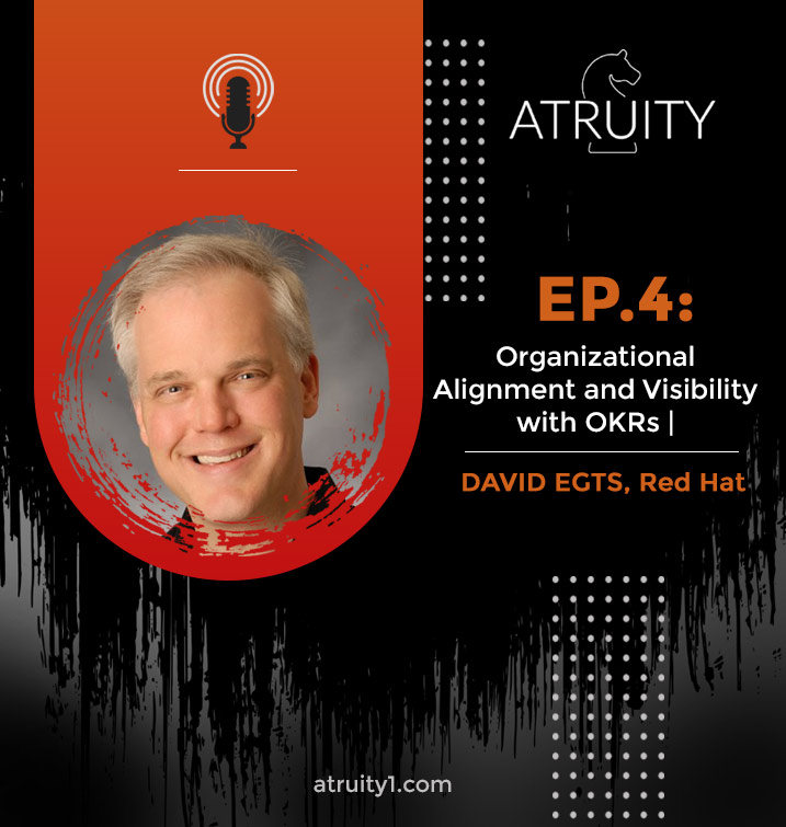 PODCAST_ Ep-4_Organizational-Alignment-and-Visibility-with-OKRs-_David-Egts-Red-Hat