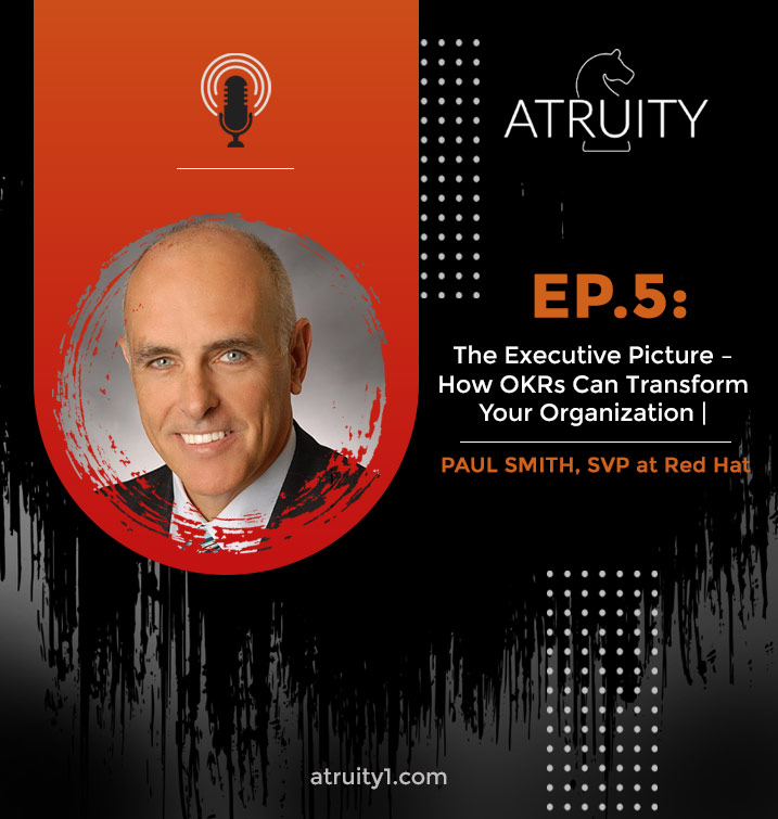 PODCAST_ Ep5_The-Executive-Picture-How-OKRs-Can-Transform-Your-Organization_Paul-Smith