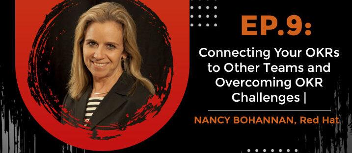 PODCAST_ Ep9_Connecting-Your-OKRs-to-Other-Teams-and-Overcoming-OKR-Challenges-Nancy-Bohannan,-R